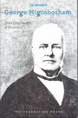 Image for George Higinbotham : Third Chief Justice of Victoria 1886-1892