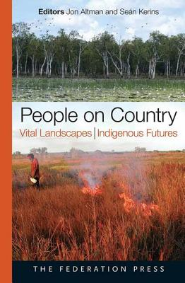 Image for People on Country, Vital Landscapes, Indigenous Futures