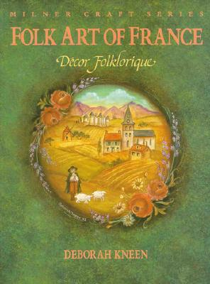 Image for Folk Art of France: Decor Folklorique (Milner Craft Series)
