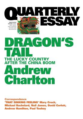 Image for Quarterly Essay 54 Dragon's Tail: The Lucky Country After the China Boom