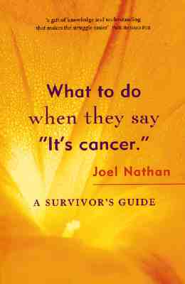 Image for What to Do When They Say 'It's Cancer': A Survivor's Guide