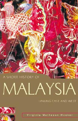 A Short History of Malaysia: Linking East and West (A Short History of Asia series), Hooker, Virginia Matheson