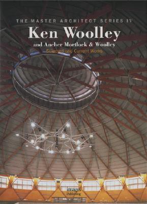 Ken Woolley: And Ancher Mortlock & Woolley Selected and Current Works, Woolley, Ken;Ancher, Mortlock & Woolley