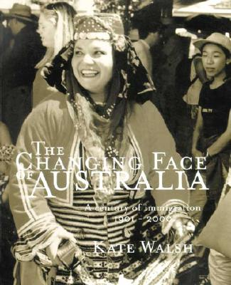 Image for The Changing Face of Australia : A Century of Immigration 1901-2000