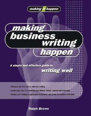 Image for MAKING BUSINESS WRITING HAPPEN : A SIMPL