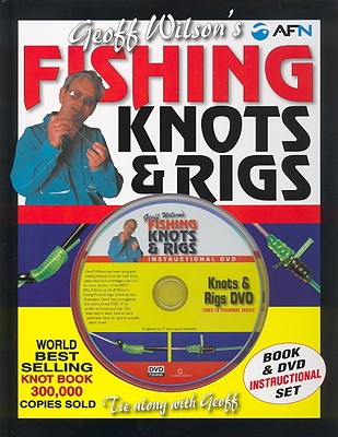 Geoff Wilson's Fishing Knots and Rigs Book and DVD, Geoff Wilson; Bill Classon