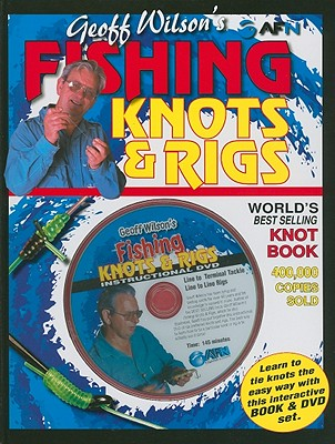 Geoff Wilson's Fishing Knots & Rigs w/DVD (Geoff Wilson's Complete Book of Fishing Knots & Rigs), Wilson, Geoff