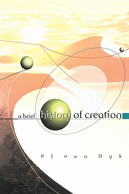A Brief History of Creation, van Dyk, P.J.