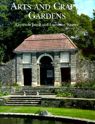 Arts and Crafts Gardens, Gertrude Jekyll; Lawrence Weaver