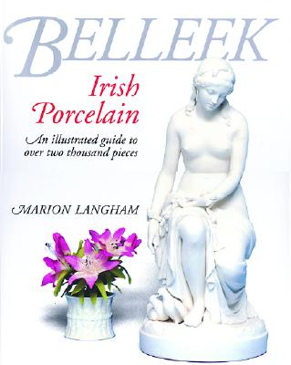 Beleek Irish Porcelain - an Illustrated Guide To Over Two Thousand Pieces, Langham, Marion