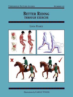 Better Riding Through Exercise: Threshold Picture Guide No 42 (Threshold Picture Guides), Pearce, Linda