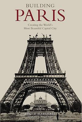 Image for Building Paris: Creating the World's Most Beautiful Capital City