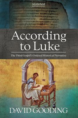 According to Luke: The Third Gospel's Ordered Historical Narrative (Myrtlefield Expositions) (Volume 2), Gooding, David