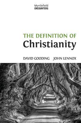 The Definition of Christianity (Myrtlefield Encounters) (Volume 2), Gooding, David W.; Lennox, John C.