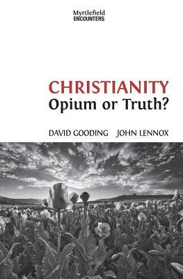 Christianity: Opium or Truth? (Myrtlefield Encounters) (Volume 3), Gooding, David; Lennox, John
