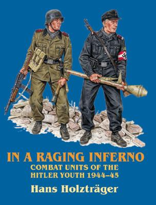Image for In a Raging Inferno: Combat Units of the Hitler Youth 1944-45