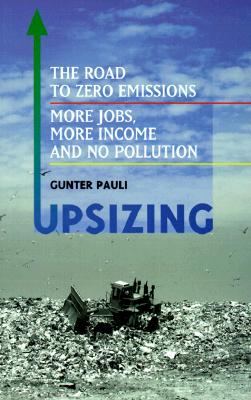 Upsizing: The Road to Zero Emissions- More Jobs, More Income and No Pollution, Pauli, Gunter