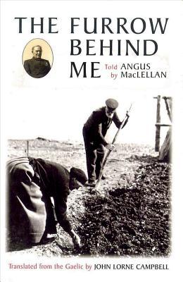 Furrow Behind Me, MacLellan, Angus [Narrator]; Campbell, John Lorne [Translator];