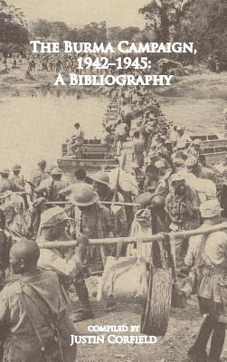 The Burma Campaign 1942-1945: A Bibliography, Corfield, Justin