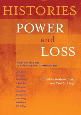 Image for Histories, Power and Loss: Uses of the Past-A New Zealand Commentary
