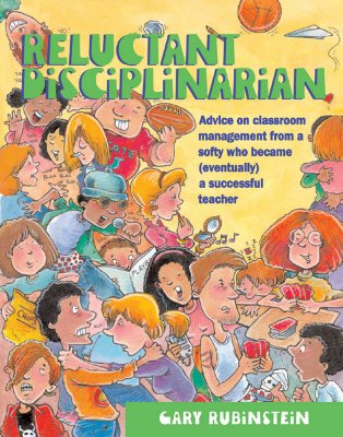 """Reluctant Disciplinarian: Advice on Classroom Management From a Softy who Became (Eventually) a Successful Teacher, """"Rubinstein, Gary"""""""