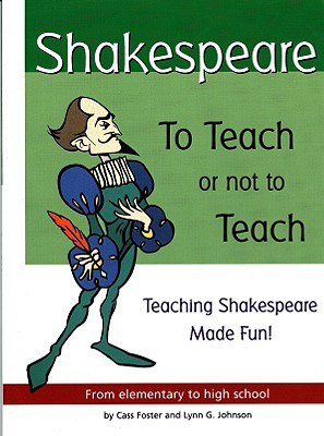 Image for Shakespeare: To Teach or Not to Teach: Teaching Shakespeare Made Fun!