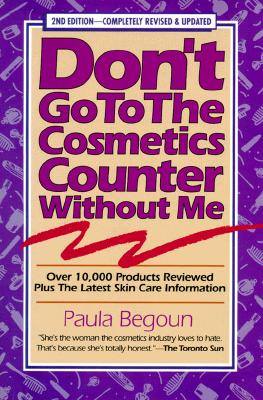 Image for DON'T GO TO THE COSMETICS COUNTER WITHOUT ME OVER 10,000 PRODUCTS REVIEWED, INCLUDING THE LATEST SKIN CARE INFO
