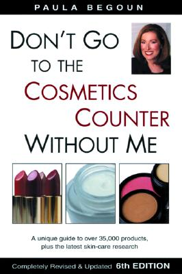 Image for Dont Go to the Cosmetics Counter Without Me : A Unique Guide to over 35,000 Products, Plus the Latest Skin-Care Research