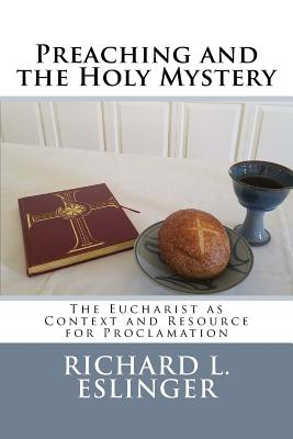 Image for Preaching and the Holy Mystery: The Eucharist as Context and Resource for Proclamation
