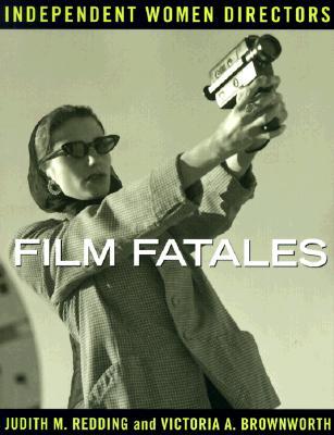 Film Fatales: Independent Women Directors, REDDING, Judith M.; BROWNWORTH, Victoria A.