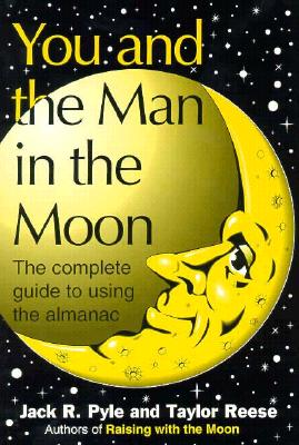 You and the Man in the Moon: The Complete Guide to Using the Almanac, Pyle, Jack R.
