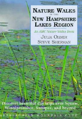 Image for Nature Walks in the New Hampshire Lakes Region: Discover Beautiful Day Trips nea Squam, Winnipesaukee, Sunapee, and Beyond
