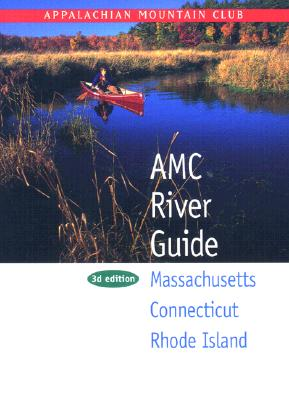 AMC River Guide:  Massachusetts/Connecticut/Rhode Island, 3rd, Appalachian Mountain Club Books