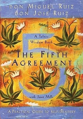 The Fifth Agreement: A Practical Guide to Self-Mastery, don Miguel Ruiz, don Jose Ruiz, Janet Mills