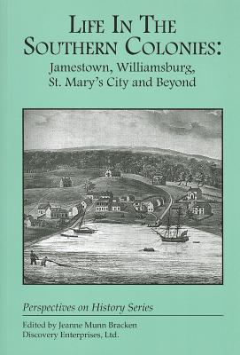 Life in the Southern Colonies : Jamestown, Williamsburg, St. Mary's City and Beyond, Jeanne Munn Bracken