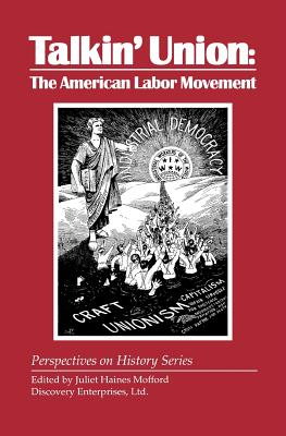Talkin' Union : The American Labor Movement, Juliet H. Mofford