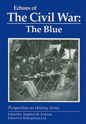 Echoes of the Civil War : The Blue, Stephen M. Forman