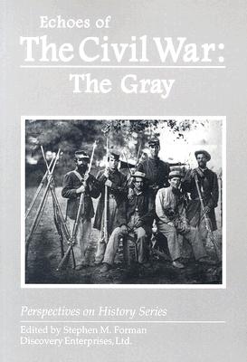 Echoes of the Civil War : The Gray, Stephen M. Forman