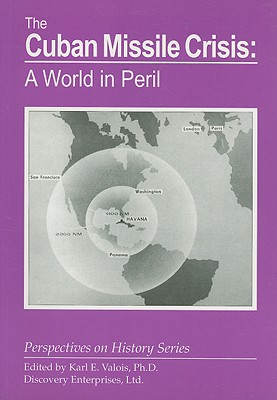 Cuban Missile Crisis: A World in Peril (Perspectives on History)
