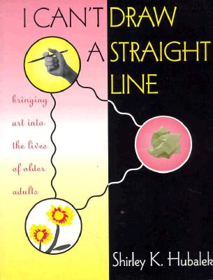 Image for I Can't Draw a Straight Line: Bringing Art into the Lives of Older Adults
