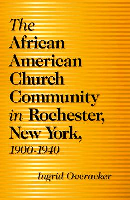 Image for The African American Church Community in Rochester, New York, 1900-1940