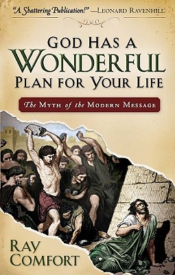 God Has a Wonderful Plan for Your Life: The Myth of the Modern Message, Ray Comfort