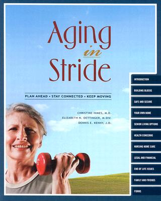 Aging in Stride: Plan Ahead Stay Connected Keep Moving, Christine Himes; Elizabeth N. Oettinger; Dennis E. Kenny