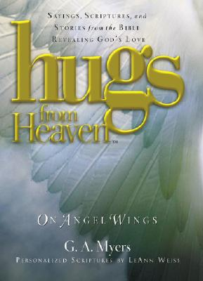 Image for Hugs from Heaven on Angel Wings: Sayings, Scriptures, and Stories from the Bible Revealing God's Love