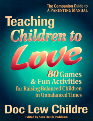 Image for Teaching Children to Love: 80 Games & Fun Activities for Raising Balanced Children in Unbalanced Times