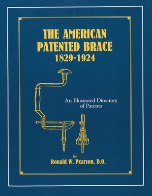Image for The American Patented Brace 1829-1924: An Illustrated Directory of Patents