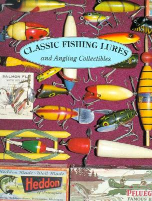 Image for Classic Fishing Lures: and Angling Collectibles (First Edition)