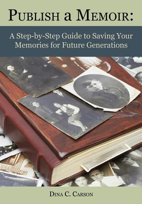 Image for Publish a Memoir: A Step-by-Step Guide to Saving Your Memories for Future Generations