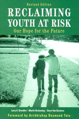 Reclaiming Youth at Risk: Our Hope for the Future, Larry K. Brendtro; Martin Brokenleg; Steve Van Bockern
