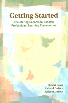 Image for Getting Started: Reculturing Schools to Become Professional Learning Communities (Solutions)